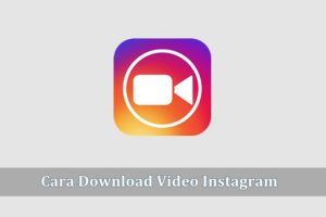 Cara mendownload Video di Instagram dengan Mudah